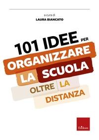 101 idee per organizzare la scuola oltre la distanza