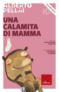 Una calamita di mamma /Alberto Pellai