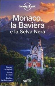 Monaco, la Baviera e la Selva Nera / [edizione scritta e aggiornata da Marc Di Duca, Kerry Christiani]