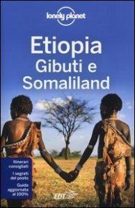 Etiopia, Gibuti e Somaliland / edizione scritta e aggiornata da Jean-Bernard Carillet, Tim Bewer, Stuart Butler
