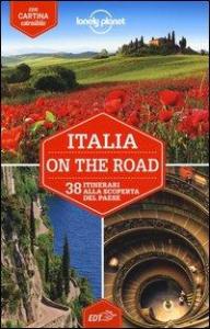 Italia on the road : 38 itinerari alla scoperta del paese / edizione scritta e aggiornata da Paula Hardy, Duncan Garwood e Robert Landon