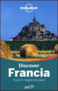 Discover Francia : scopri il meglio del paese / edizione scritta e aggiornata da Nicola Williams ... [et al.]