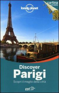 Discover Parigi : scopri il meglio della città / edizione scritta e aggiornata da Catherine Le Nevez, Christopher Pitts, Nicola Williams