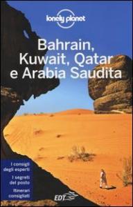 Bahrain, Kuwait, Qatar e Arabia Saudita / edizione scritta e aggiornata da Jenny Walker e Anthony Ham