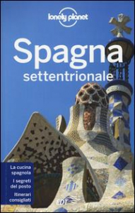 Spagna settentrionale / edizione scritta e aggiornata da Anthony Ham ... [et al.]