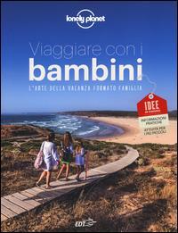 Viaggiare con i bambini : l'arte della vacanza formato famiglia : idee di viaggio, informazioni pratiche, attività per i più piccoli