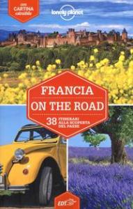 Francia on the road : 38 itinerari alla scoperta del paese / edizione scritta e aggiornata da Jean-Bernard Carillet ... [e altri]