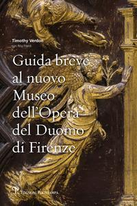 Guida breve al nuovo Museo dell'Opera del Duomo di Firenze