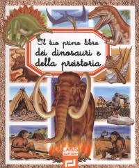 Il tuo primo libro dei dinosauri e della preistoria