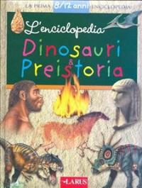L' enciclopedia dinosauri & preistoria