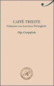 Caffè Trieste : colazione con Lawrence Ferlinghetti / Olga Campofreda