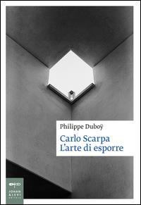 Carlo Scarpa. L'arte di esporre