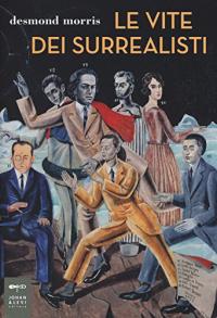 Le vite dei surrealisti