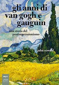 Gli anni di Van Gogh e Gauguin
