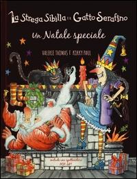 La strega Sibilla e il gatto Serafino. Un Natale speciale / Valérie Thomas e Korky Paul