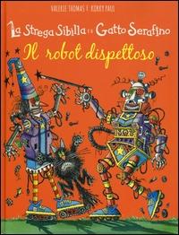 La strega Sibilla e il gatto Serafino. Il robot dispettoso / Valerie Thomas e Korky Paul