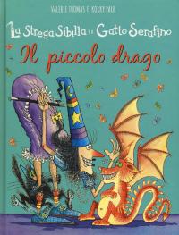 La strega Sibilla e il gatto Serafino. Il piccolo drago / Valerie Thomas e Korky Paul