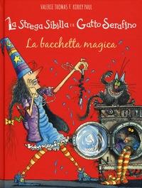 La strega Sibilla e il gatto Serafino. La bacchetta magica / Valerie Thomas e Korky Paul