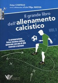 Il grande libro dell'allenamento calcistico. Vol. 1: La preparazione fisico-tecnico-tattica generale con più di 400 esercizi e varianti
