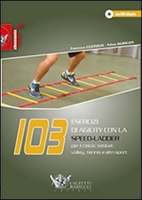 103 esercizi di agility con la Speed Ladder per il calcio, basket, volley, tennis e altri sport
