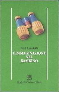 L'immaginazione nel bambino / Paul L. Harris ; edizione italiana a cura di Ottavia Albanese