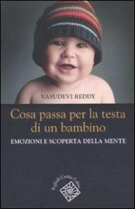 Cosa passa per la testa di un bambino : emozioni e scoperta della mente / Vasudevi Reddy ; edizione italiana a cura di Lavinia Barone