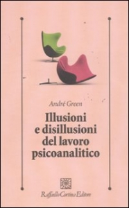 Illusioni e disillusioni del lavoro psicoanalitico