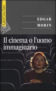 Il cinema o, L'uomo immaginario : saggio di antropologia sociologica / Edgar Morin