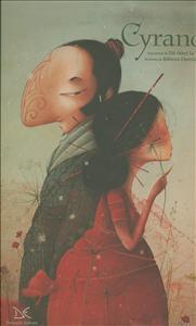Cyrano / raccontato da Tai-Marc Le Thanh ; illustrato da Rébecca Dautremer ; tratto da Cyrano de Bergerac di Edmond Rostand ; traduzione italiana di Adelina Galeotti
