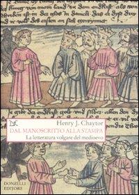 Dal manoscritto alla stampa : la letteratura volgare del medioevo / Henry J. Chaytor
