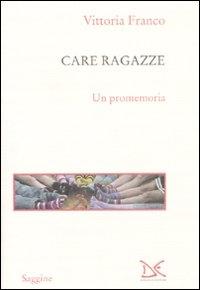 Care ragazze : un promemoria / Vittoria Franco