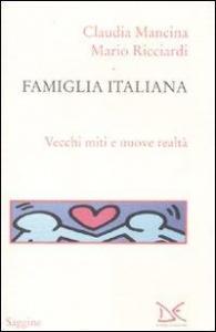 Famiglia italiana : vecchi miti e nuove realtà / a cura di Claudia Mancina e Mario Ricciardi ; saggi di Giuditta Brunelli [e altri]