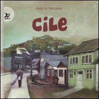 Cile / testi, illustrazioni, grafica Aude Le Morzadec