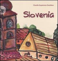 Slovenia / testi e illustrazioni Claudie Guyennon-Duchene ; Philippe Ribière testi e fotografie