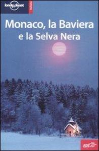 Monaco, la Baviera e la Selva Nera / Andrea Schulte-Peevers, Catherine Le Nevez, Kerry Walker