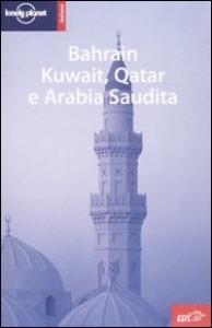 Bahrain, Kuwait, Qatar e Arabia Saudita / Jenny Walker ... [et al.]