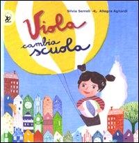 Viola cambia scuola / Silvia Serreli e Allegra Agliardi