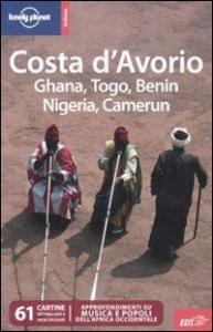 Costa d'Avorio, Ghana, Togo, Benin, Nigeria, Camerun / Anthony Ham ... [et al.]