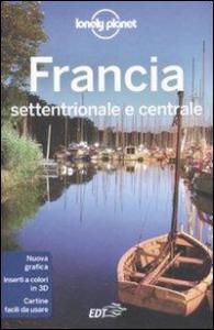 Francia settentrionale e centrale / edizione scritta e aggiornata da Nicola Williams ... [et al.]