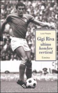 Gigi Riva, ultimo hombre vertical