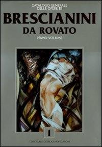 Catalogo generale delle opere di Brescianini da Rovato / testi di Paolo Levi e Vittorio Sgarbi. Vol. 1