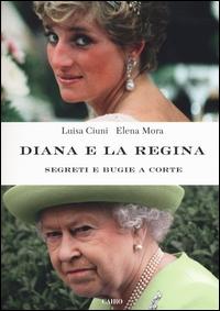 Diana e la regina : segreti e bugie a corte / Luisa Ciuni e Elena Mora