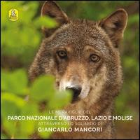 Le meraviglie del Parco nazionale d'Abruzzo, Lazio e Molise attraverso lo sguardo di Giancarlo Mancori