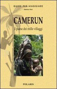 Camerun : il paese dei mille villaggi / Stefano Nori