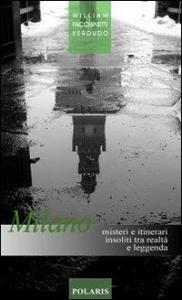 Milano : misteri e itinerari insoliti tra realta e leggenda / William Facchinetti Kerdudo