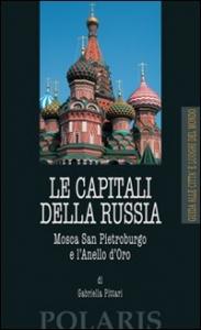 Le capitali della Russia : Mosca, San Pietroburgo e l'Anello d'Oro / Gabriella Pìttari