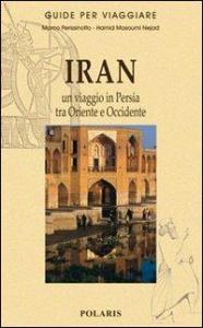 Iran: un viaggio in Persia tra Oriente e Occidente