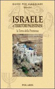 Israele e Territori palestinesi : la Terra della Promessa / Tiziano Zoli