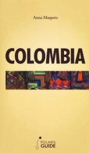 Colombia : un paese tra due oceani / Anna Maspero
