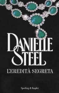 L'eredità segreta / Danielle Steel